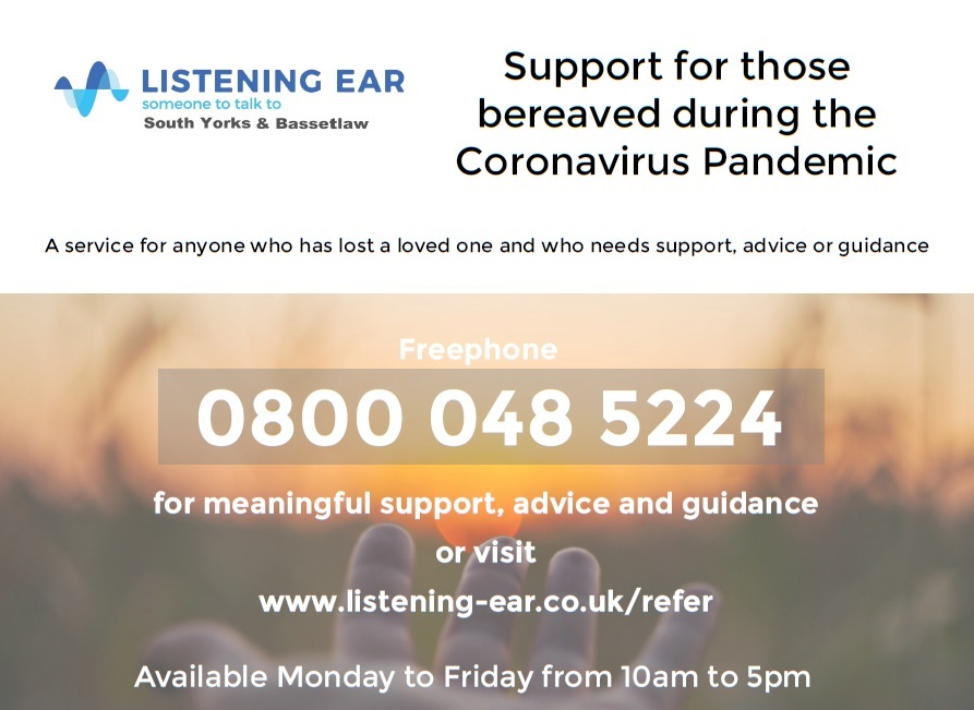 Listening Ear South Yorks ad Bassetlaw Support for those bereaved during the Coronavirus pandemic A service for anyone who ha slost a loved one and who needs support advice or guidance 0800 048 5224 for meaningful support advice adn guidance or visit www.listening-ear.co.uk/refer available monday to friday 10am to 5pm